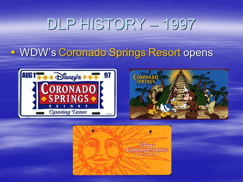 DLP HISTORY – 1997 WDWs Coronado Springs Resort opens WDWs Coronado Springs Resort opens
