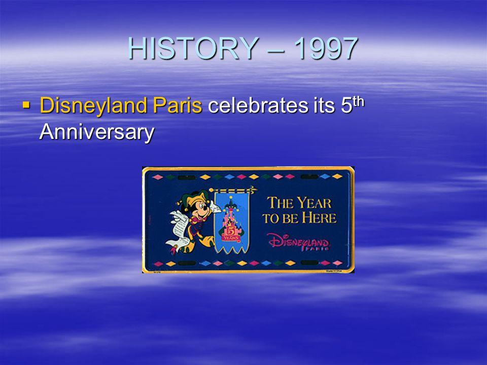 HISTORY – 1997 Disneyland Paris celebrates its 5 th Anniversary Disneyland Paris celebrates its 5 th Anniversary