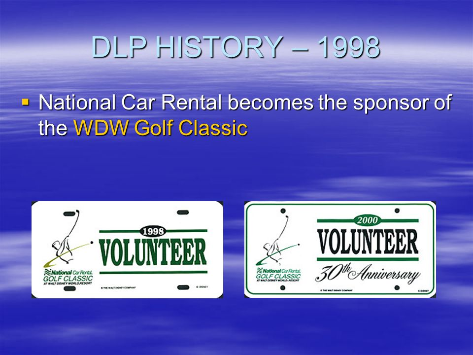 DLP HISTORY – 1998 National Car Rental becomes the sponsor of the WDW Golf Classic National Car Rental becomes the sponsor of the WDW Golf Classic