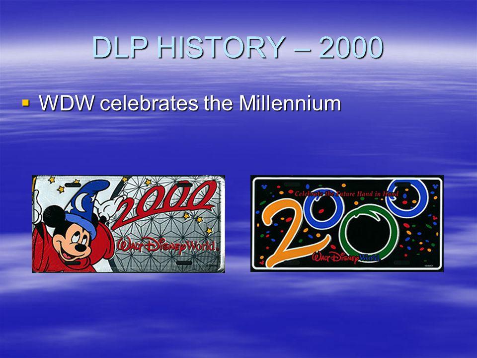 DLP HISTORY – 2000 WDW celebrates the Millennium WDW celebrates the Millennium