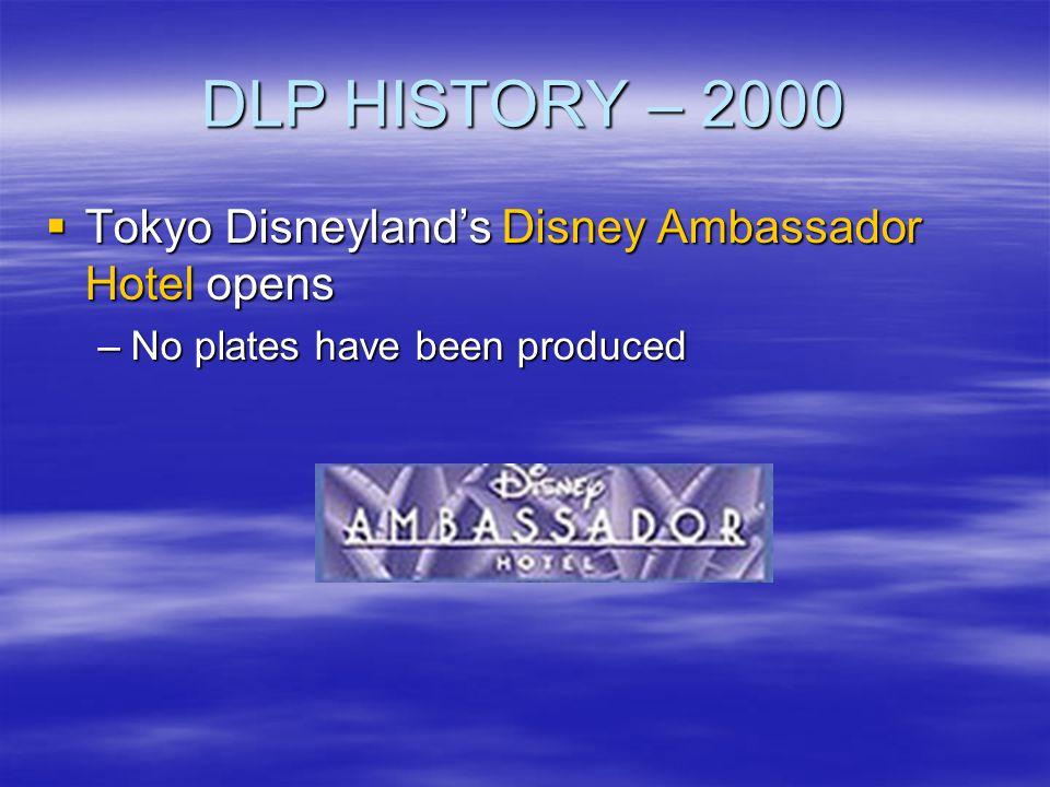 DLP HISTORY – 2000 Tokyo Disneylands Disney Ambassador Hotel opens Tokyo Disneylands Disney Ambassador Hotel opens –No plates have been produced