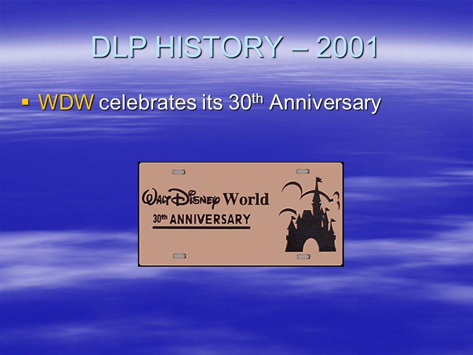 DLP HISTORY – 2001 WDW celebrates its 30 th Anniversary WDW celebrates its 30 th Anniversary