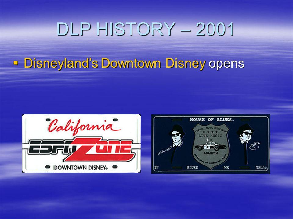 DLP HISTORY – 2001 Disneylands Downtown Disney opens Disneylands Downtown Disney opens