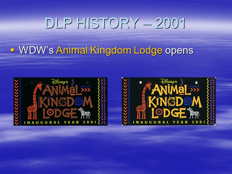 DLP HISTORY – 2001 WDWs Animal Kingdom Lodge opens WDWs Animal Kingdom Lodge opens
