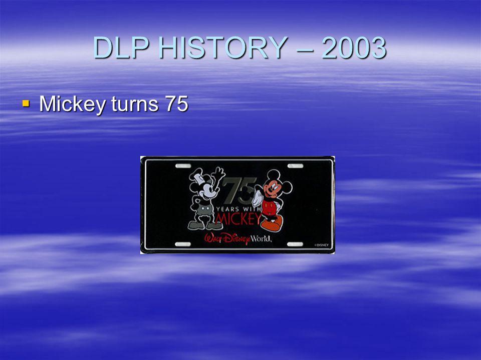 DLP HISTORY – 2003 Mickey turns 75 Mickey turns 75