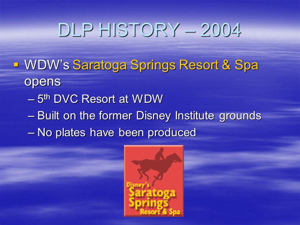 DLP HISTORY – 2004 WDWs Saratoga Springs Resort & Spa opens WDWs Saratoga Springs Resort & Spa opens –5 th DVC Resort at WDW –Built on the former Disn