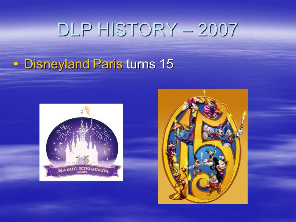 DLP HISTORY – 2007 Disneyland Paris turns 15 Disneyland Paris turns 15