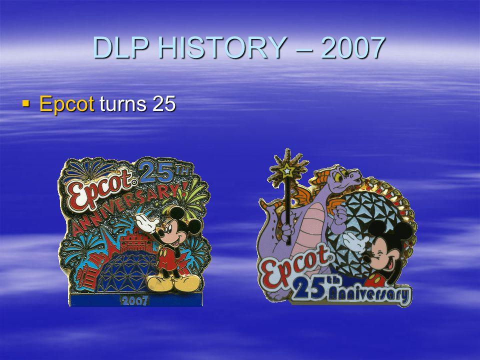 DLP HISTORY – 2007 Epcot turns 25 Epcot turns 25
