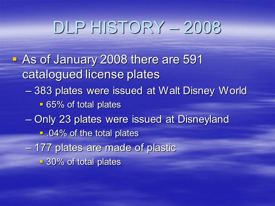 DLP HISTORY – 2008 As of January 2008 there are 591 catalogued license plates As of January 2008 there are 591 catalogued license plates –383 plates w