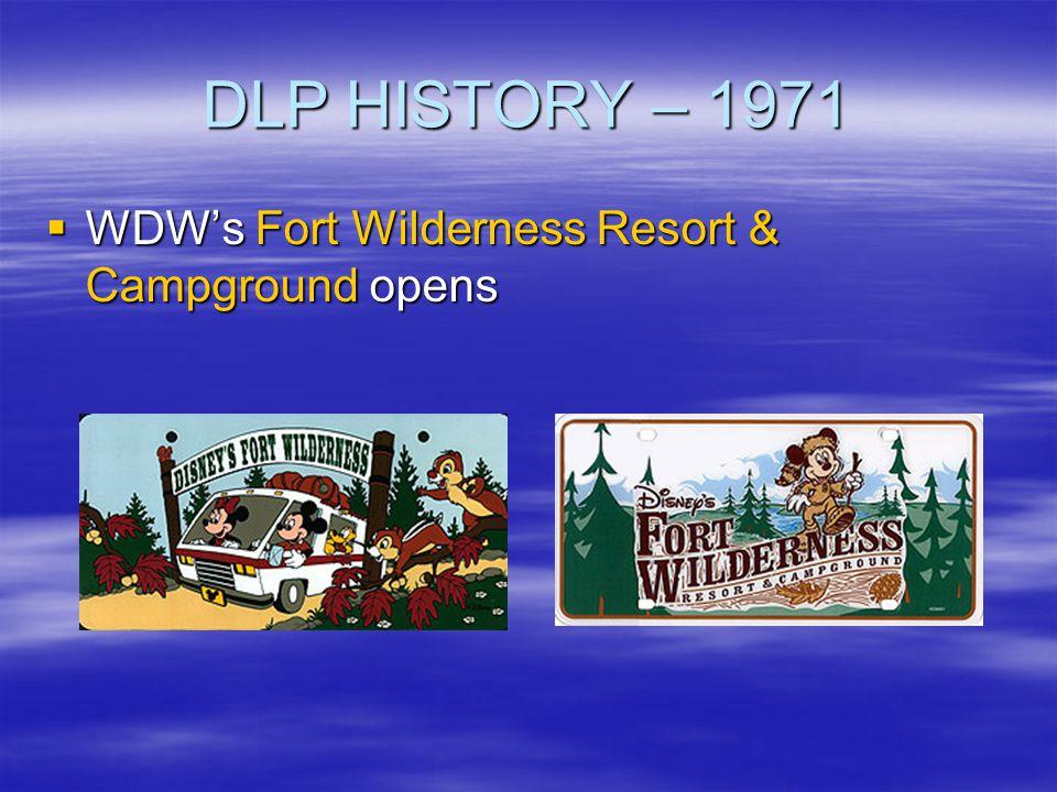 DLP HISTORY – 1971 WDWs Fort Wilderness Resort & Campground opens WDWs Fort Wilderness Resort & Campground opens