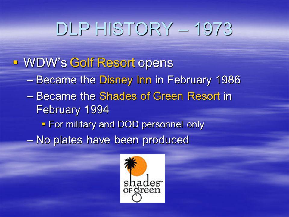 DLP HISTORY – 1973 WDWs Golf Resort opens WDWs Golf Resort opens –Became the Disney Inn in February 1986 –Became the Shades of Green Resort in Februar
