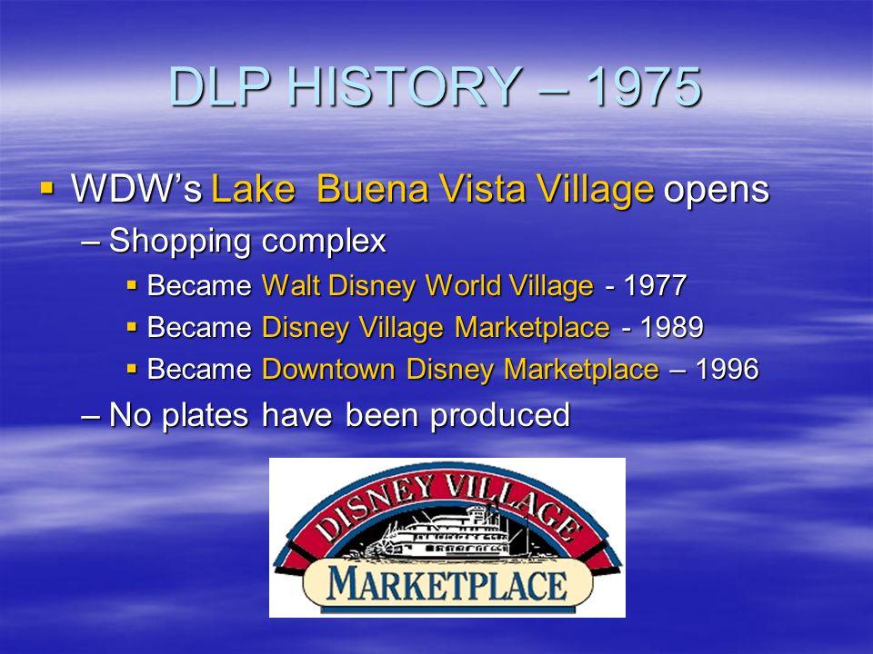 DLP HISTORY – 1975 WDWs Lake Buena Vista Village opens WDWs Lake Buena Vista Village opens –Shopping complex Became Walt Disney World Village - 1977 B