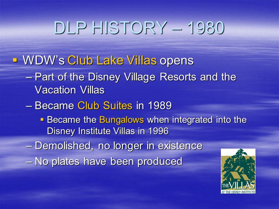 DLP HISTORY – 1980 WDWs Club Lake Villas opens WDWs Club Lake Villas opens –Part of the Disney Village Resorts and the Vacation Villas –Became Club Su