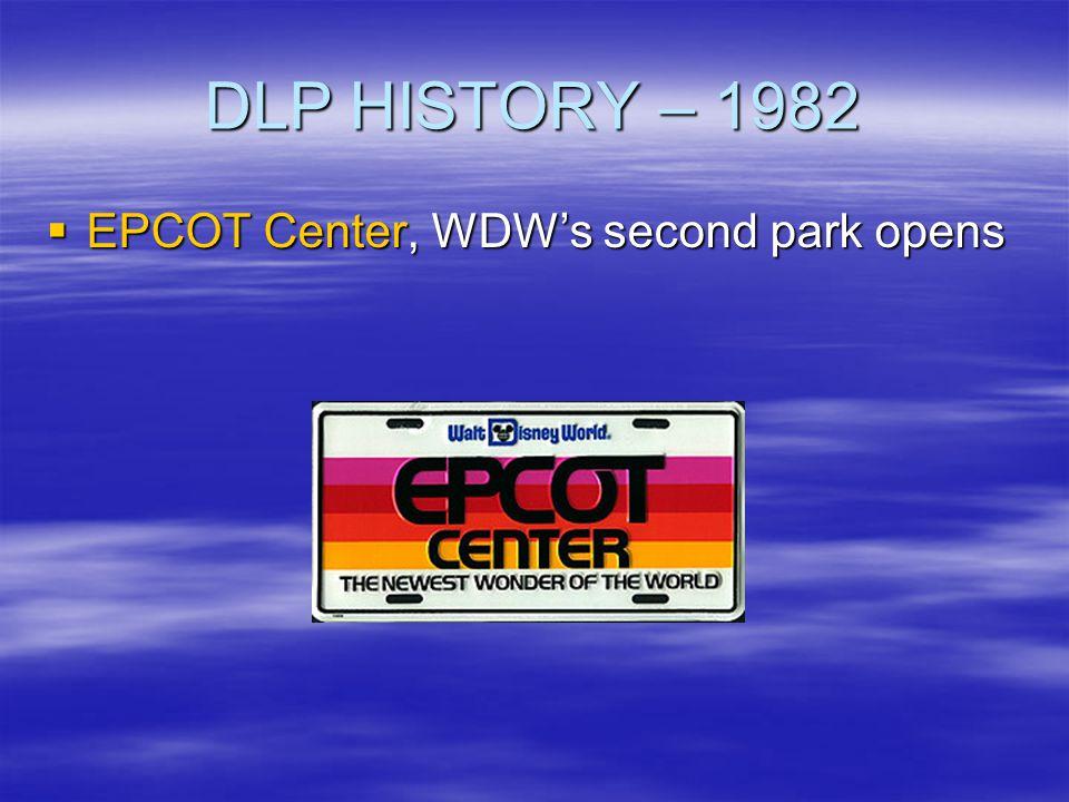 DLP HISTORY – 1982 EPCOT Center, WDWs second park opens EPCOT Center, WDWs second park opens