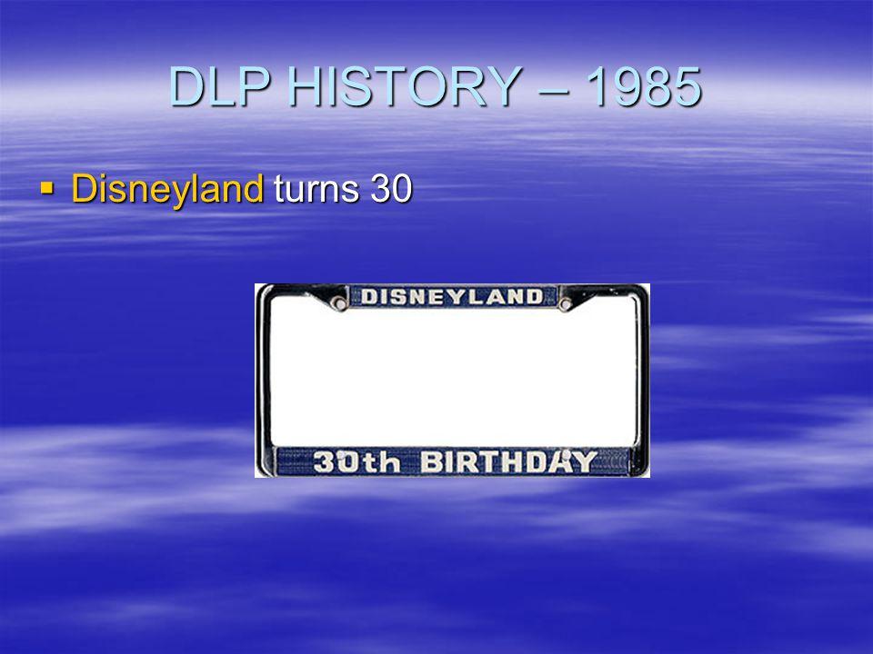 DLP HISTORY – 1985 Disneyland turns 30 Disneyland turns 30