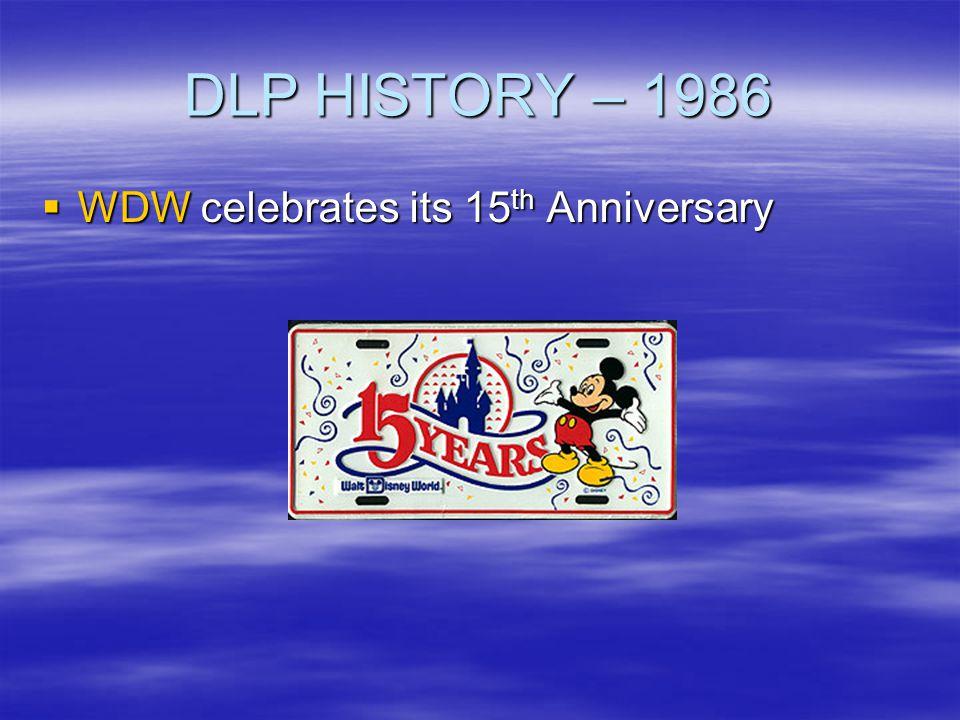 DLP HISTORY – 1986 WDW celebrates its 15 th Anniversary WDW celebrates its 15 th Anniversary