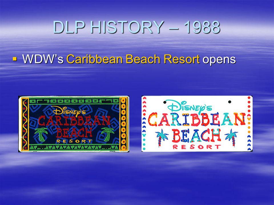 DLP HISTORY – 1988 WDWs Caribbean Beach Resort opens WDWs Caribbean Beach Resort opens