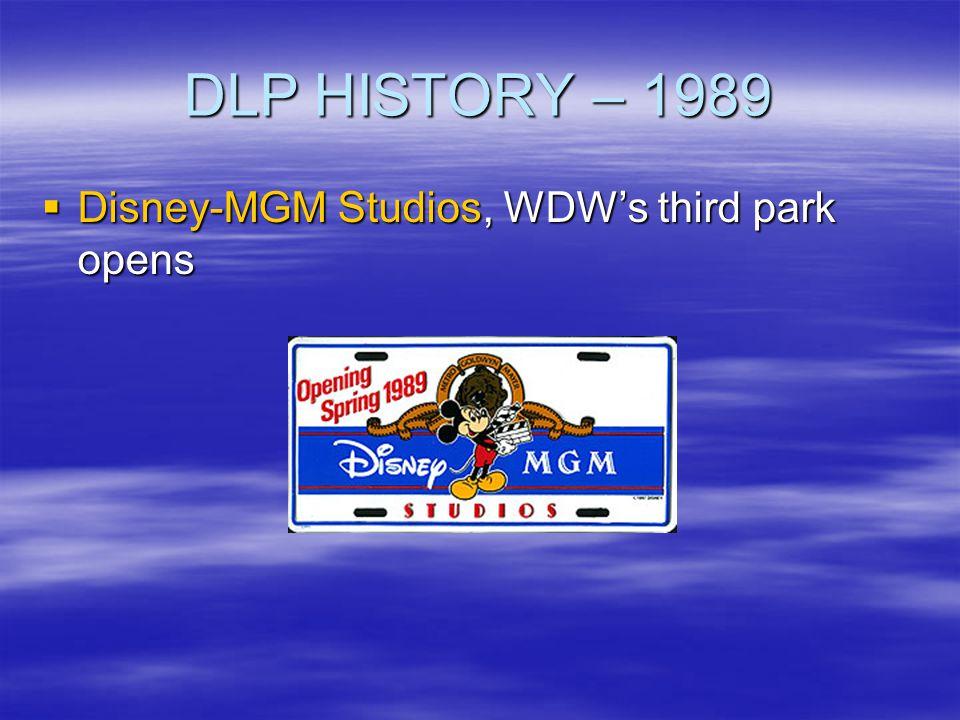 DLP HISTORY – 1989 Disney-MGM Studios, WDWs third park opens Disney-MGM Studios, WDWs third park opens