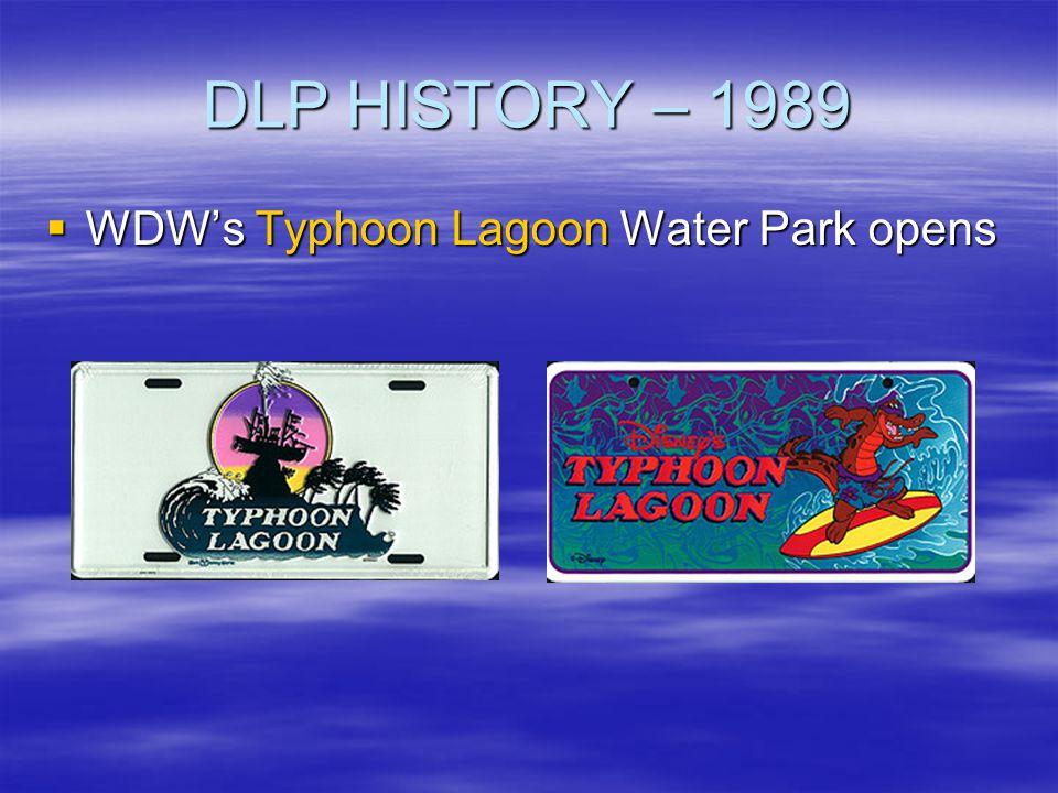 DLP HISTORY – 1989 WDWs Typhoon Lagoon Water Park opens WDWs Typhoon Lagoon Water Park opens