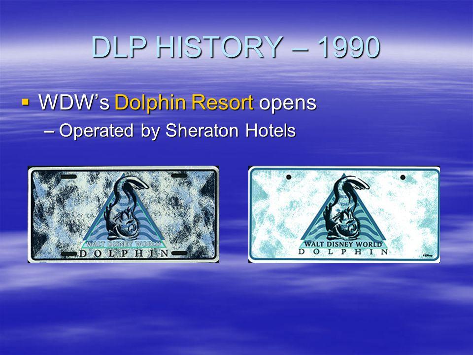 DLP HISTORY – 1990 WDWs Dolphin Resort opens WDWs Dolphin Resort opens –Operated by Sheraton Hotels