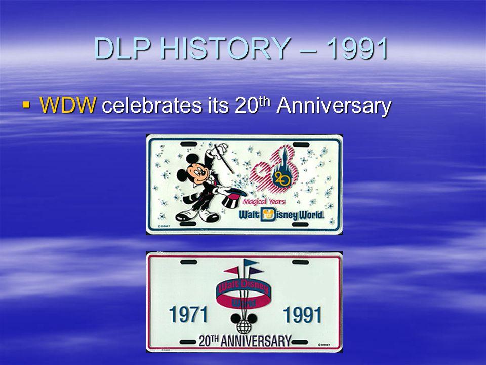 DLP HISTORY – 1991 WDW celebrates its 20 th Anniversary WDW celebrates its 20 th Anniversary