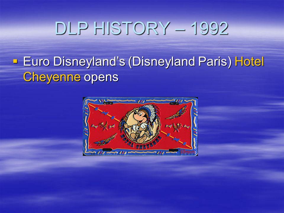 DLP HISTORY – 1992 Euro Disneylands (Disneyland Paris) Hotel Cheyenne opens Euro Disneylands (Disneyland Paris) Hotel Cheyenne opens