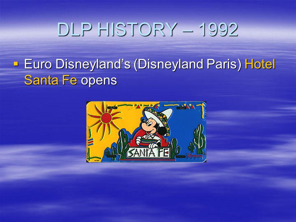 DLP HISTORY – 1992 Euro Disneylands (Disneyland Paris) Hotel Santa Fe opens Euro Disneylands (Disneyland Paris) Hotel Santa Fe opens