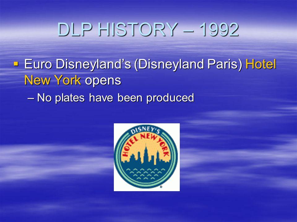 DLP HISTORY – 1992 Euro Disneylands (Disneyland Paris) Hotel New York opens Euro Disneylands (Disneyland Paris) Hotel New York opens –No plates have b