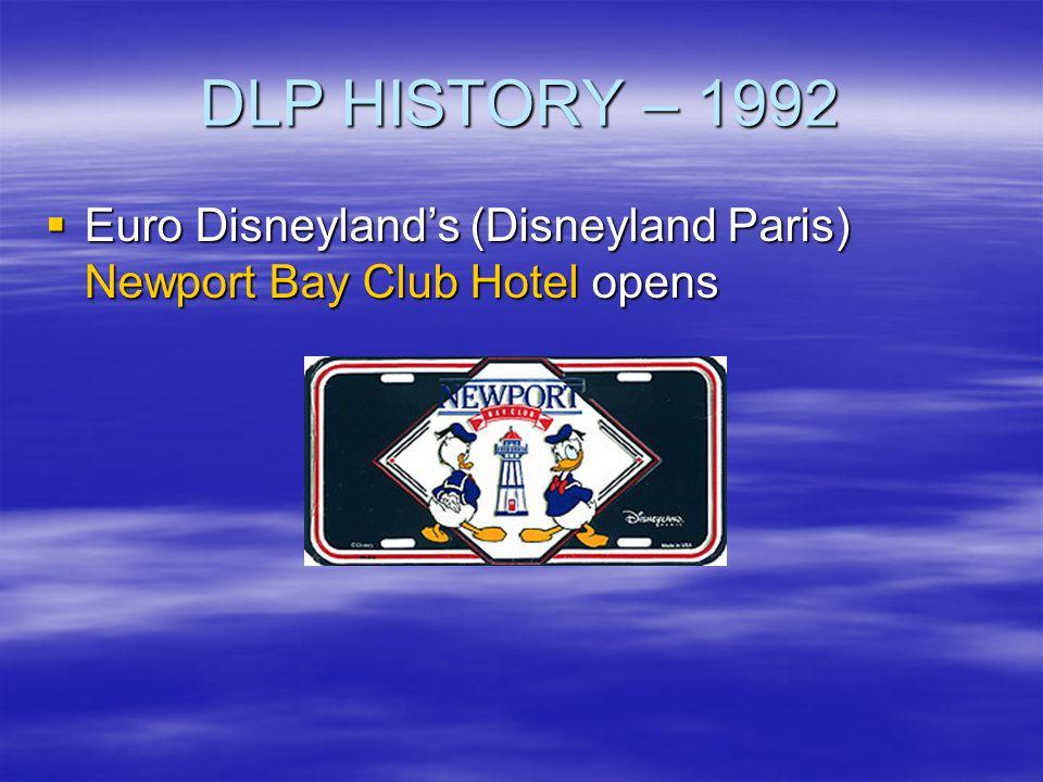 DLP HISTORY – 1992 Euro Disneylands (Disneyland Paris) Newport Bay Club Hotel opens Euro Disneylands (Disneyland Paris) Newport Bay Club Hotel opens