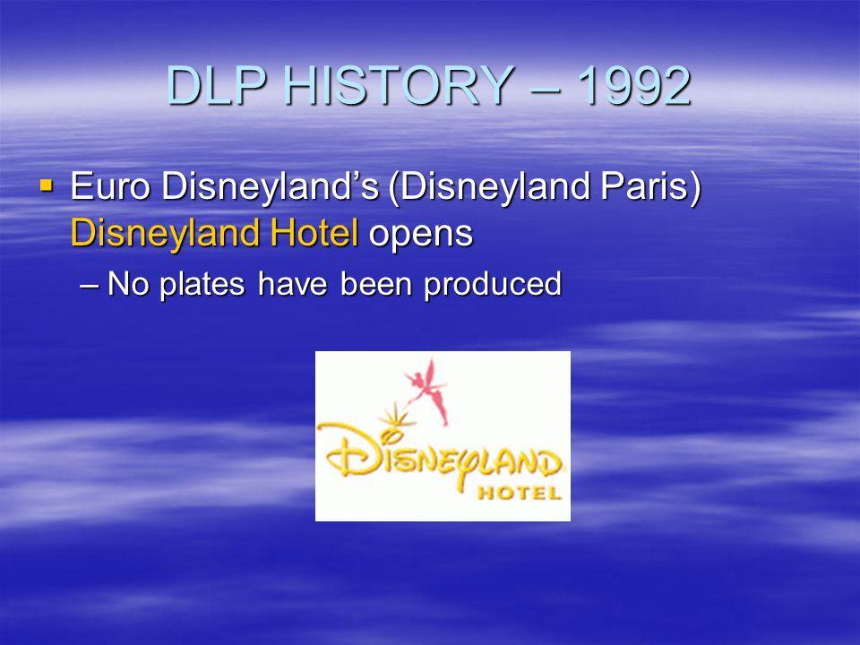 DLP HISTORY – 1992 Euro Disneylands (Disneyland Paris) Disneyland Hotel opens Euro Disneylands (Disneyland Paris) Disneyland Hotel opens –No plates ha