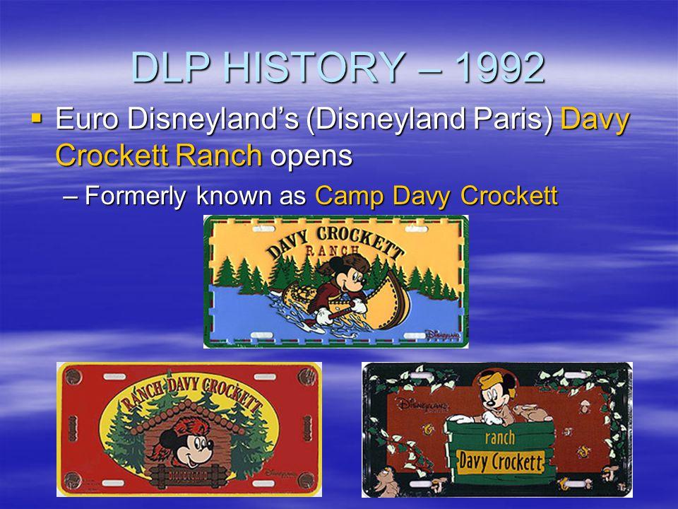 DLP HISTORY – 1992 Euro Disneylands (Disneyland Paris) Davy Crockett Ranch opens Euro Disneylands (Disneyland Paris) Davy Crockett Ranch opens –Former