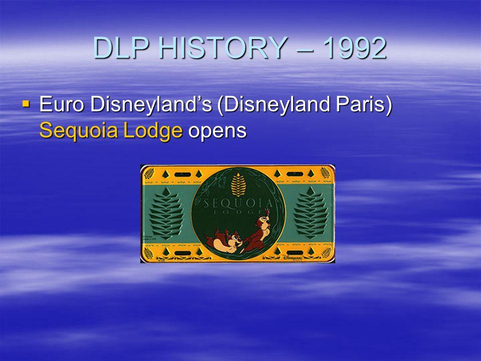 DLP HISTORY – 1992 Euro Disneylands (Disneyland Paris) Sequoia Lodge opens Euro Disneylands (Disneyland Paris) Sequoia Lodge opens