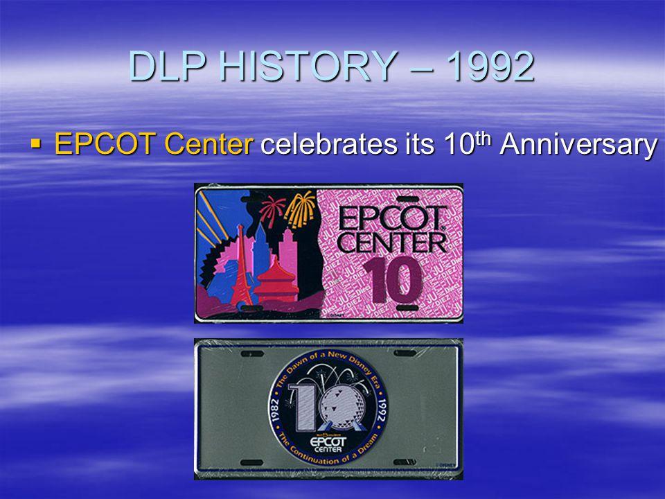 DLP HISTORY – 1992 EPCOT Center celebrates its 10 th Anniversary EPCOT Center celebrates its 10 th Anniversary