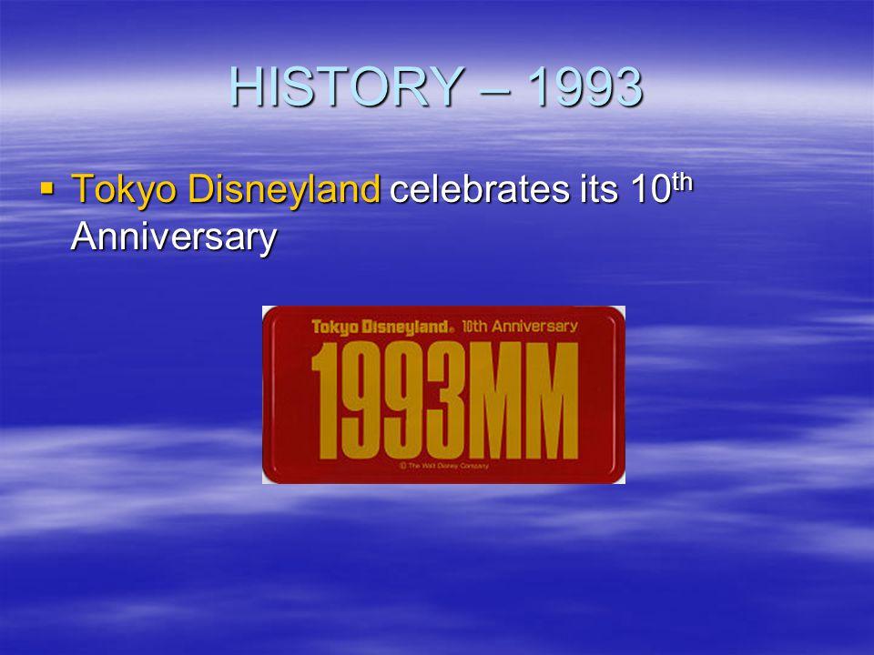 HISTORY – 1993 Tokyo Disneyland celebrates its 10 th Anniversary Tokyo Disneyland celebrates its 10 th Anniversary