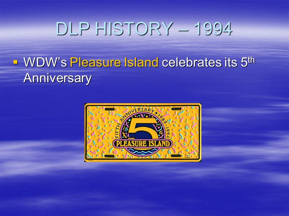 DLP HISTORY – 1994 WDWs Pleasure Island celebrates its 5 th Anniversary WDWs Pleasure Island celebrates its 5 th Anniversary