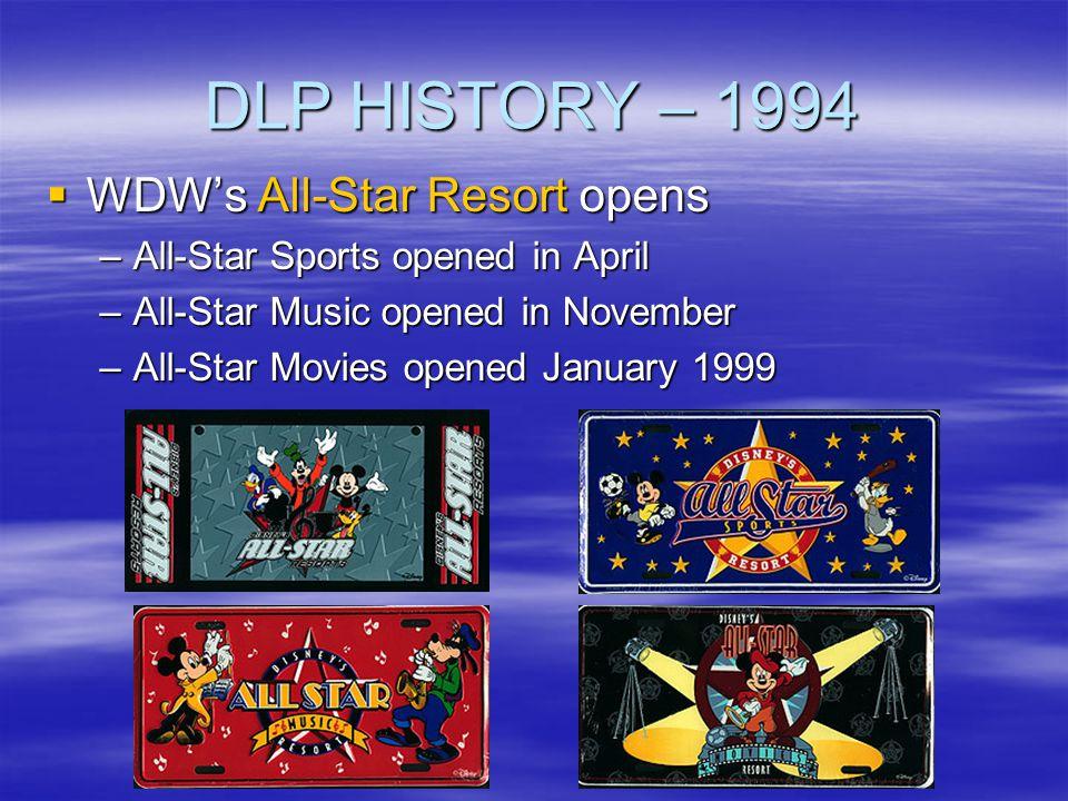 DLP HISTORY – 1994 WDWs All-Star Resort opens WDWs All-Star Resort opens –All-Star Sports opened in April –All-Star Music opened in November –All-Star