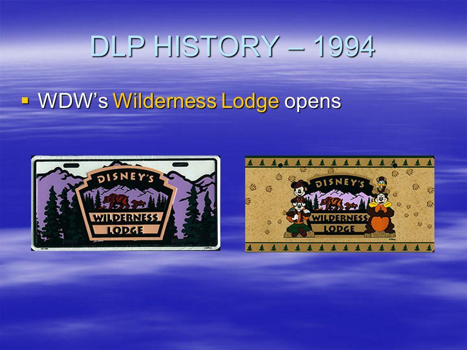 DLP HISTORY – 1994 WDWs Wilderness Lodge opens WDWs Wilderness Lodge opens