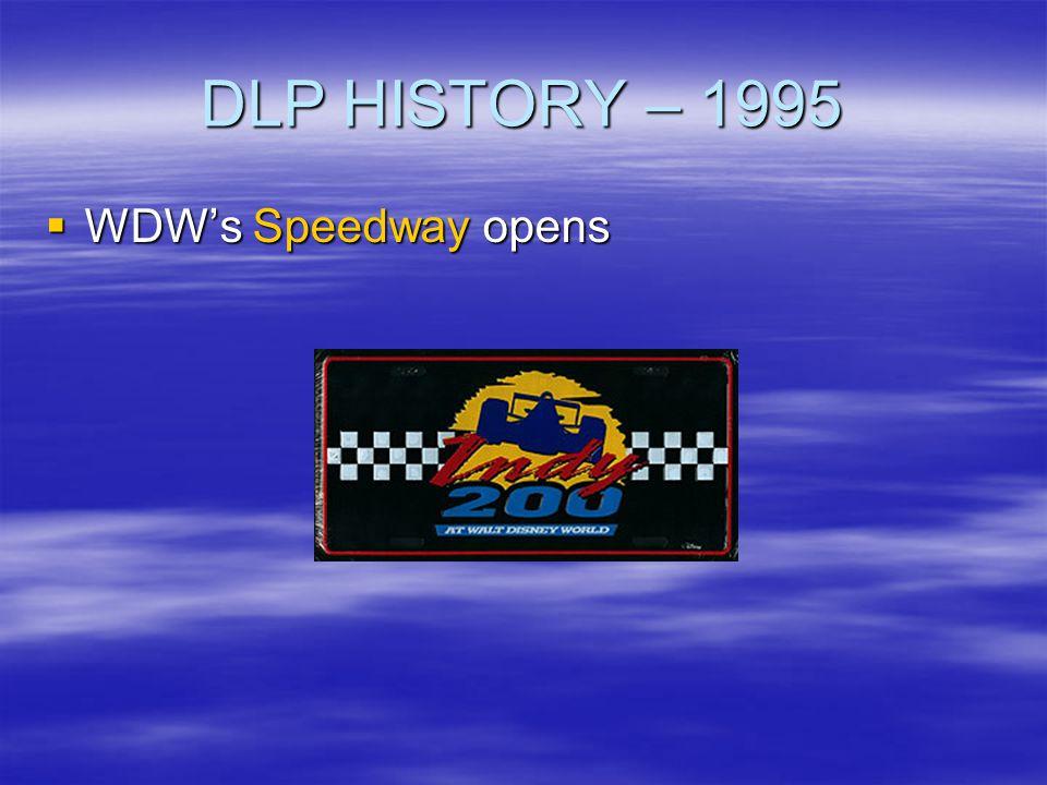 DLP HISTORY – 1995 WDWs Speedway opens WDWs Speedway opens
