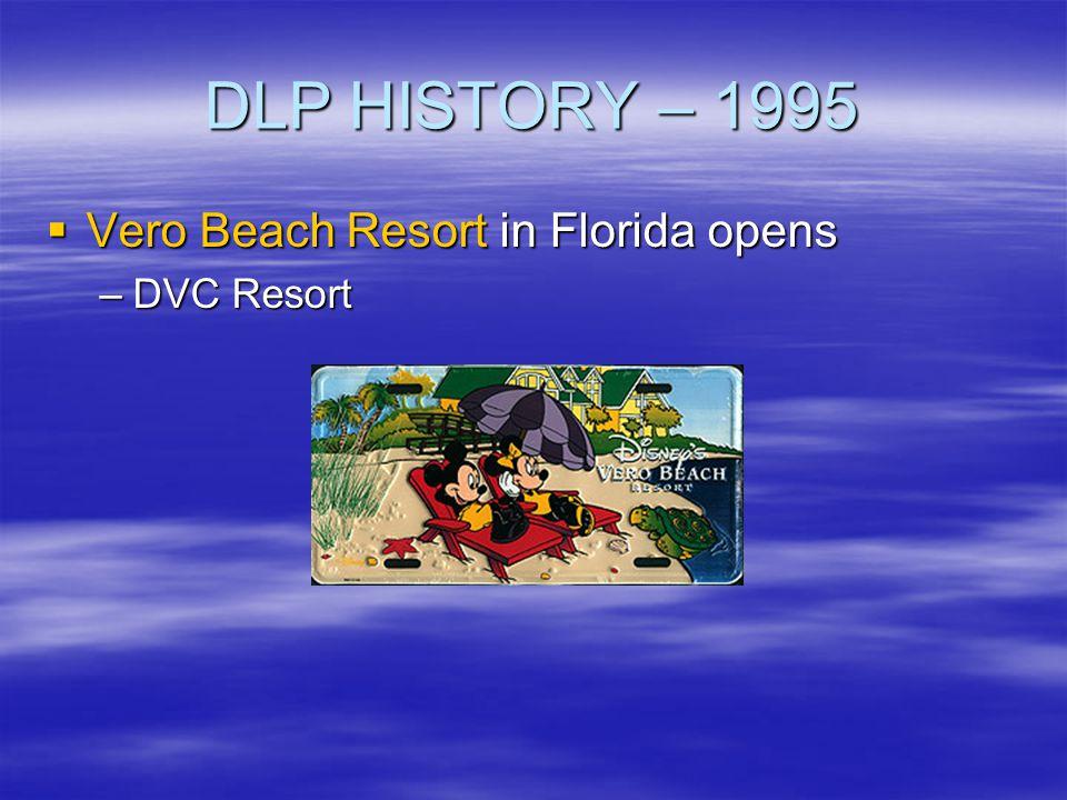 DLP HISTORY – 1995 Vero Beach Resort in Florida opens Vero Beach Resort in Florida opens –DVC Resort