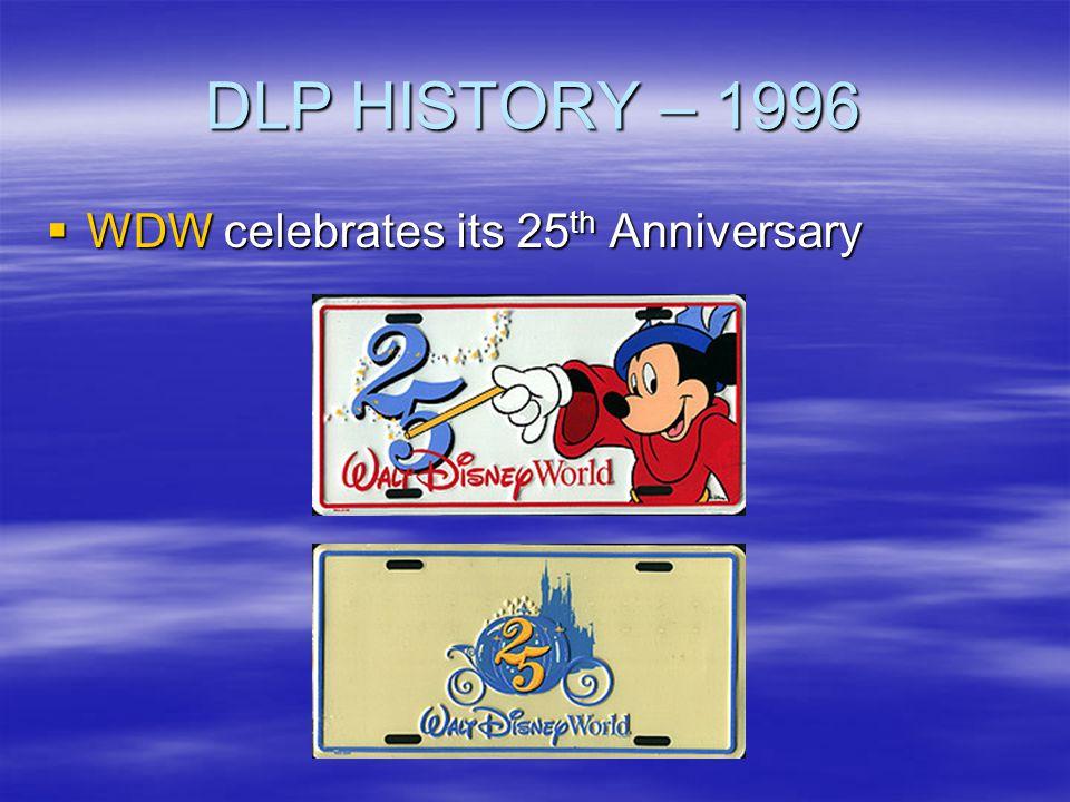 DLP HISTORY – 1996 WDW celebrates its 25 th Anniversary WDW celebrates its 25 th Anniversary