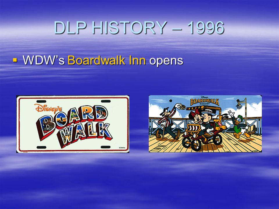 DLP HISTORY – 1996 WDWs Boardwalk Inn opens WDWs Boardwalk Inn opens