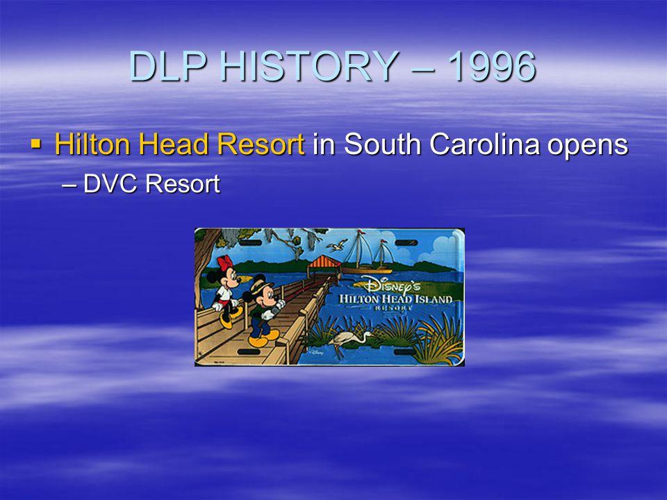 DLP HISTORY – 1996 Hilton Head Resort in South Carolina opens Hilton Head Resort in South Carolina opens –DVC Resort