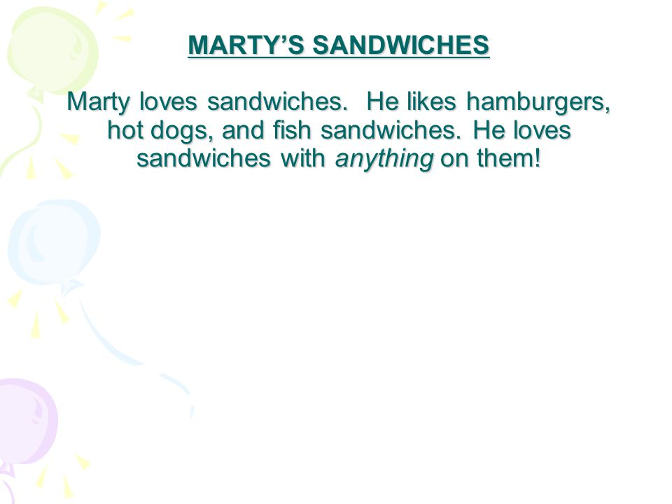 MARTYS SANDWICHES Marty loves sandwiches. He likes hamburgers, hot dogs, and fish sandwiches. He loves sandwiches with anything on them!