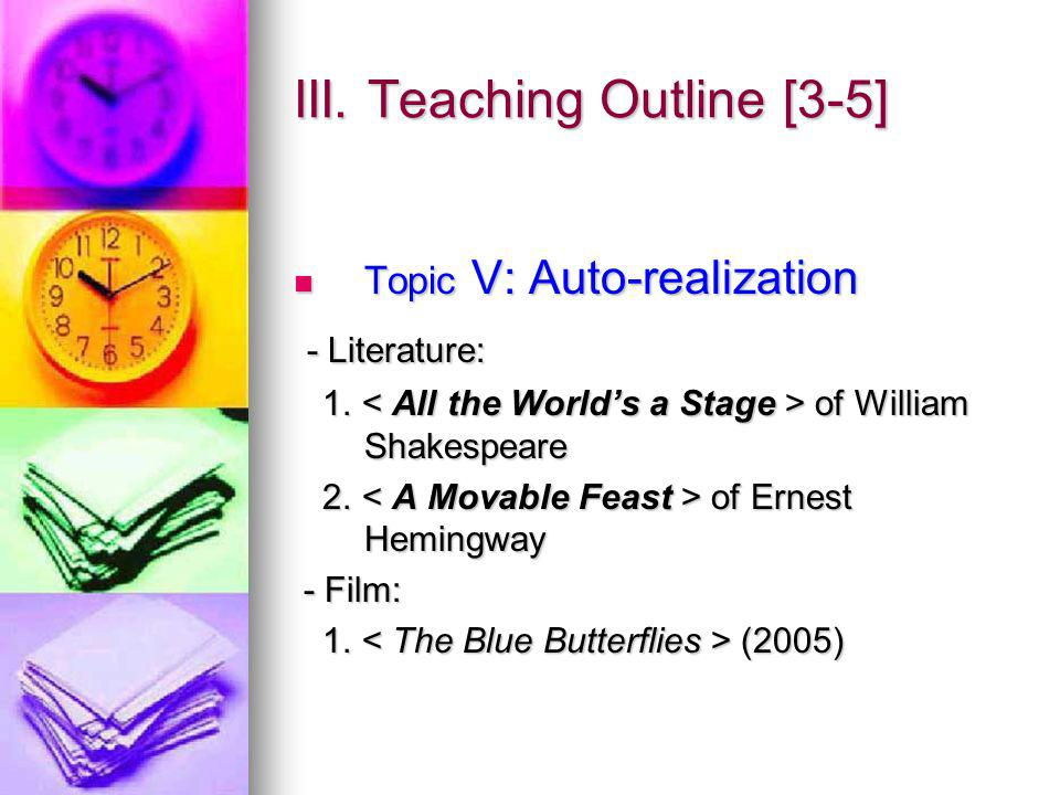 III. Teaching Outline [3-5] Topic V: Auto-realization Topic V: Auto-realization - Literature: - Literature: 1. of William Shakespeare 1. of William Sh