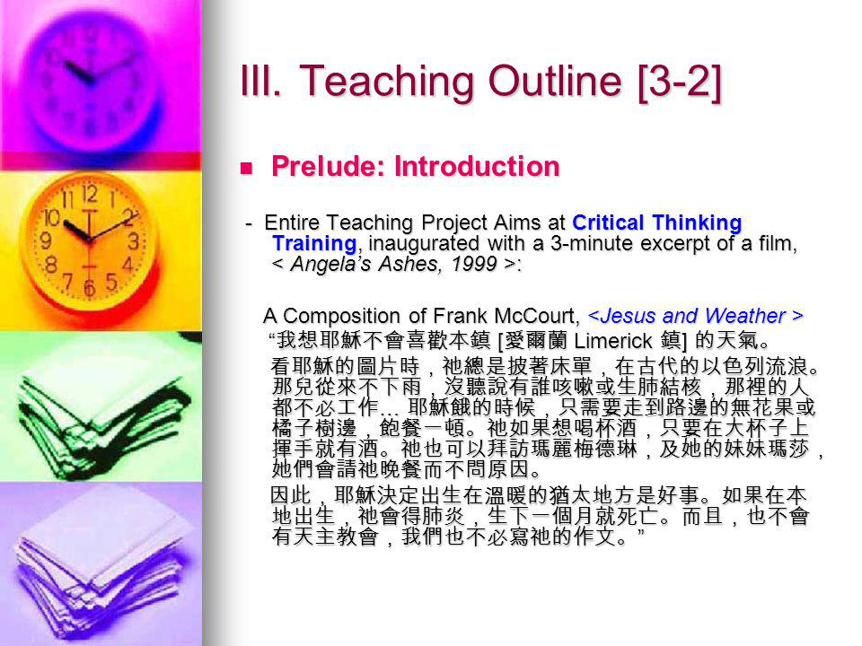 III. Teaching Outline [3-2] Prelude: Introduction Prelude: Introduction - Entire Teaching Project Aims at Critical Thinking Training, inaugurated with