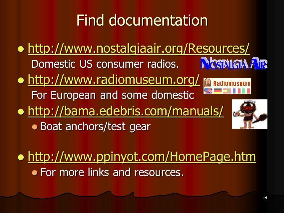 14 Find documentation http://www.nostalgiaair.org/Resources/ http://www.nostalgiaair.org/Resources/ http://www.nostalgiaair.org/Resources/ Domestic US consumer radios.