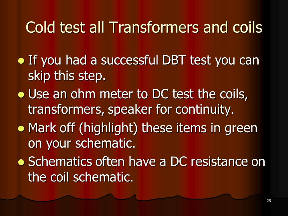 23 Cold test all Transformers and coils If you had a successful DBT test you can skip this step.
