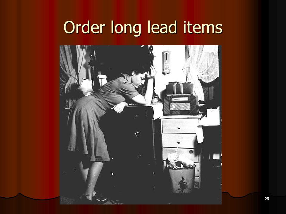 25 Order long lead items