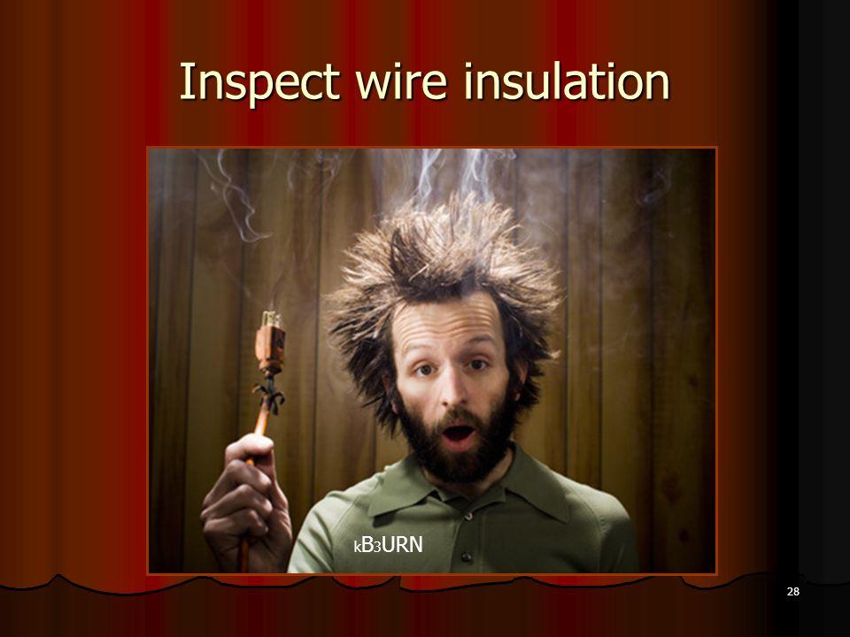 28 Inspect wire insulation k B 3 URN