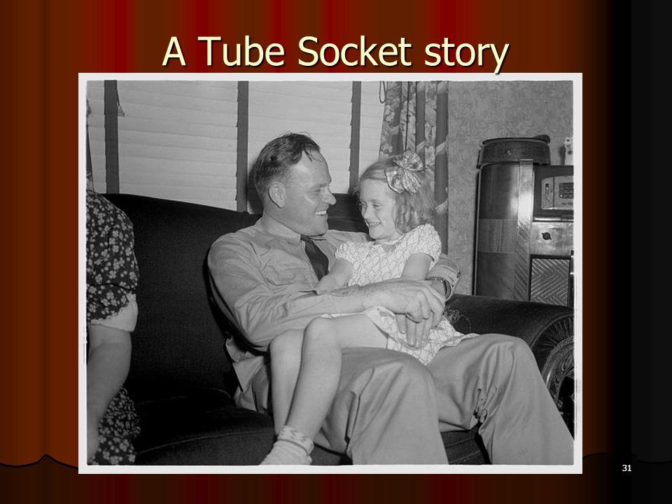 31 A Tube Socket story
